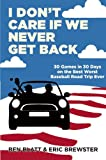 img - for I Don't Care if We Never Get Back: 30 Games in 30 Days on the Best Worst Baseball Road Trip Ever book / textbook / text book