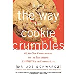 That's the Way the Cookie Crumbles: 65 All New Commentaries on the Fascinating Chemistry of Everyday Life | Joe Schwarcz