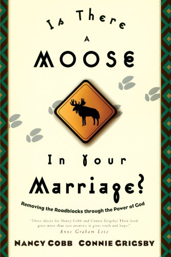 Is There a Moose in Your Marriage?: Removing the Roadblocks Through the Power of God