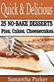 Quick & Delicious - 25 NO BAKE DESSERTS - Pies, Cheesecake, Cake Recipes (Easy Dessert Recipes Collection)