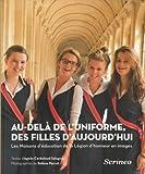 echange, troc Agnès Cerbelaud Salagnac, Solène Perrot - Au-delà de l'uniforme, des filles d'aujourd'hui : Les Maisons d'éducation de la Légion d'honneur en images