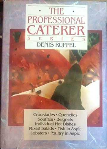 Croustades / Quenelles / Soufles / Beignets / Individual Hot Dishes / Mixed Salads / Fish in Aspic / Lobsters / Poultry in Aspic (The Professional Caterer Series, Vol. 3), Ruffel, Denis