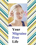 Migraine headaches: migraine symptoms, migraine treatment, migraine cause - how to heal migraine