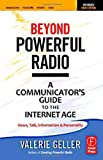 Beyond Powerful Radio: A Communicators Guide to the Internet Age - News, Talk, Information & Personality for Broadcasting, Podcasting, Internet, Radio