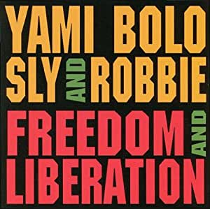 Yami Bolo, Sly and Robbie - Freedom and Liberation - Amazon.com Music