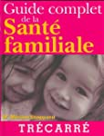 Guide complet de la sant� familiale