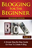 img - for Blogging for the Beginner: A Simple Step by Step Guide on How to Create a Blog book / textbook / text book