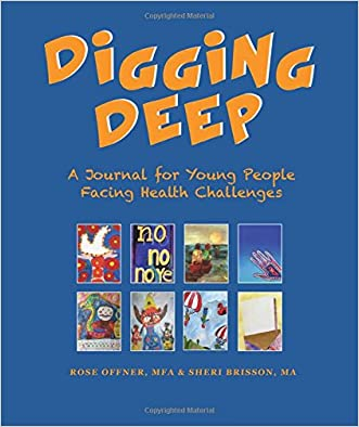 Digging Deep: A Journal for Young People Facing Health Challenges written by Rose Offner