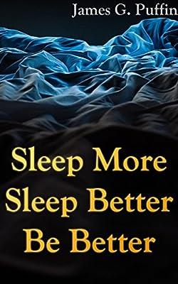Sleep More, Sleep Better, Be Better