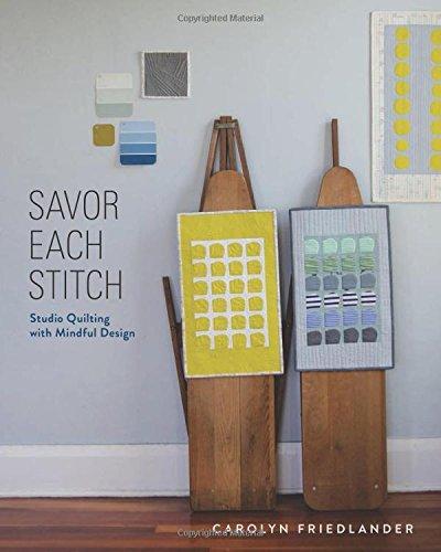 Savor Each Stitch: Studio Quilting with Mindful Design
