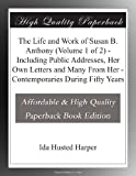 img - for The Life and Work of Susan B. Anthony (Volume 1 of 2) - Including Public Addresses, Her Own Letters and Many From Her - Contemporaries During Fifty Years book / textbook / text book