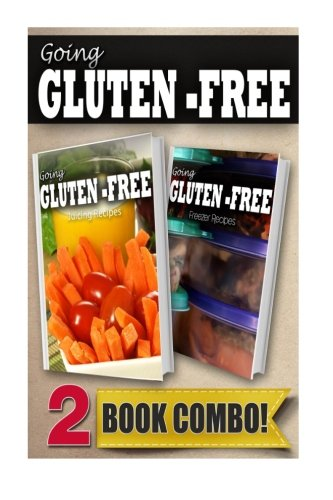 Gluten-Free Juicing Recipes and Gluten-Free Freezer Recipes: 2 Book Combo (Going Gluten-Free) by Tamara Paul