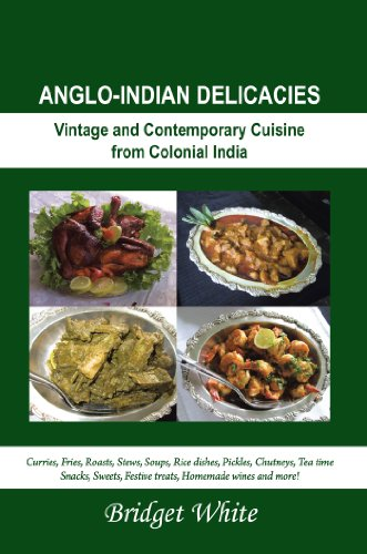 ANGLO-INDIAN DELICACIES : Vintage and Contempory Cuisine from Colonial India