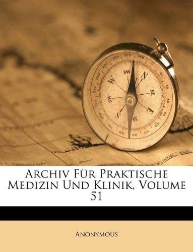 Archiv Für Praktische Medizin Und Klinik, Volume 51