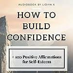 How to Build Confidence: 100 Positive Affirmations for Self-Esteem | Lidiya K.
