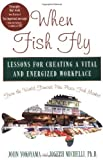 img - for When Fish Fly Lessons For Creating a Vital and Energized Workplace From the World Famous Pike Place Fish Market by Yokoyama, John, Michelli, Joseph [Hyperion,2004] [Hardcover] book / textbook / text book