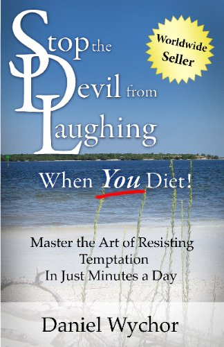 Stop The Devil From Laughing When You Diet: Master The Art Of Resisting Temptation In Just Minutes A Day
