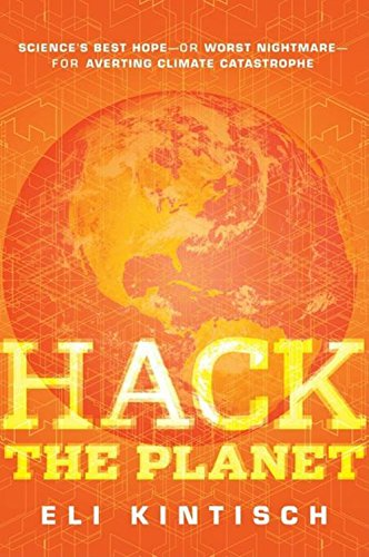Hack the Planet: Science's Best Hope - or Worst Nightmare - for Averting Climate Catastrophe PDF