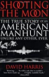 Shooting the Moon: The True Story of an American Manhunt Unlike Any Other, Ever (0316154806) by Harris, David
