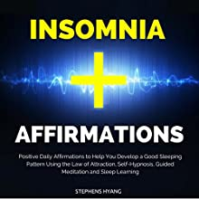 Insomnia Affirmations: Positive Daily Affirmations to Help You Develop a Good Sleeping Pattern Using the Law of Attraction, Self-Hypnosis, Guided Meditation and Sleep Learning Audiobook by Stephens Hyang Narrated by Larry Oliver