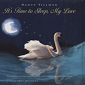 It's Time to Sleep My Love & On the Night You Were Born: The You Are Loved Collection | [Nancy Tillman, Eric Metaxas]