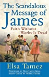 img - for The Scandalous Message of James: Faith Without Works Is Dead book / textbook / text book