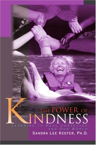The Power of Kindness: Learning to Heal Ourselves and Our World