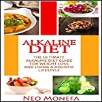 Alkaline Diet: The Ultimate Alkaline Diet Guide for Weight Loss and Living a Holistic Lifestyle | Neo Monefa