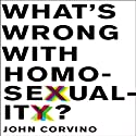 What's Wrong with Homosexuality? (       UNABRIDGED) by John Corvino Narrated by J. Paul Guimont