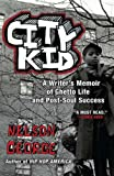 City Kid: A Writer's Memoir of Ghetto Life and Post-Soul Success (0452296048) by George, Nelson