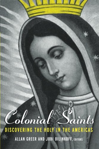 Colonial Saints: Discovering the Holy in the Americas, 1500-1800