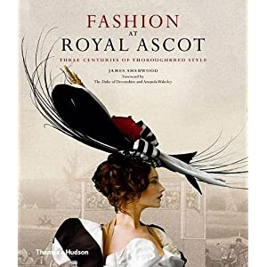 Fashion at Royal Ascot: Three Centuries of Thoroughbred Style (French Edition) online