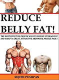 REDUCE BELLY FAT!: The Most Effective Proven Ways to Reduce Stomach Fat and Sculpt a Great, Attractive Abdominal Muscle Pack.