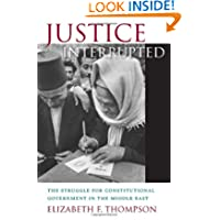 Justice Interrupted: The Struggle for Constitutional Government in the Middle East
