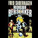 Rogue Berserker (       UNABRIDGED) by Fred Saberhagen Narrated by Paul Michael Garcia