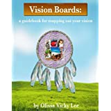 Vision Boards: A Guidebook for Mapping Out Your Vision (Vision Boards, Workbook 1) ~ Olivia Vicky Lee
