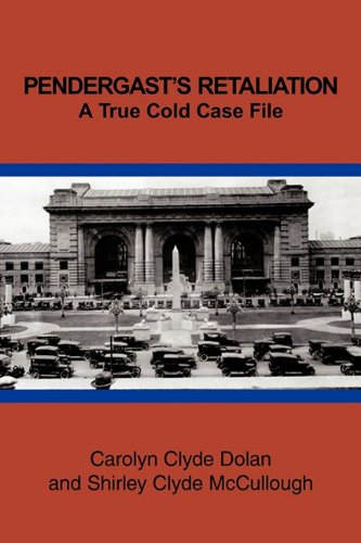 PENDERGAST'S RETALIATION: A True Cold Case File, Carolyn Clyde Dolan, Shirley Clyde McCollough
