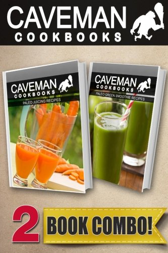 Paleo Juicing Recipes and Paleo Green Smoothie Recipes: 2 Book Combo (Caveman Cookbooks ) by Angela Anottacelli