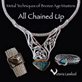 Metal Techniques of Bronze Age Masters: All Chained Up ~ Victoria Lansford