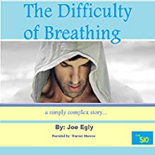 The Difficulty of Breathing: A Simply Complex Story (       UNABRIDGED) by Joe Egly Narrated by Warner Munroe