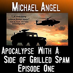 Apocalypse with a Side of Grilled Spam: Episode One (The Strangelets Series) | [Michael Angel]