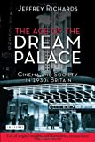 Jeffrey Richards The Age of the Dream Palace: Cinema and Society in 1930s Britain