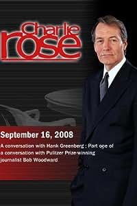 Charlie Rose - Hank Greenberg  / Bob Woodward  (September 16, 2008)