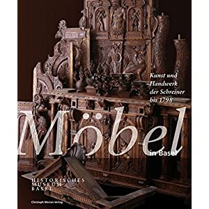 Möbel in Basel: Kunst und Handwerk der Schreiner bis 1798