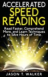Accelerated Speed Reading: Read Faster, Comprehend More, and Learn Techniques to Save Hours of Time