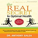 The Real Secret to Optimal Health (       UNABRIDGED) by Dr. Anthony Galea Narrated by Ljuba Bogdanovich