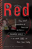 Red: The Next Generation of American Writers--Teenage Girls--On What Fires Up Their Lives Today