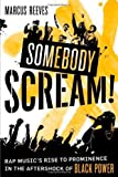 img - for Somebody Scream!: Rap Music's Rise to Prominence in the Aftershock of Black Power by Reeves, Marcus (2008) Hardcover book / textbook / text book