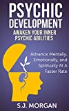 Psychic: Psychic Development Awaken Your Inner Psychic Abilities (Advance Mentally, Emotionally, and Spiritually) (Psychic, Psychic Development,Clairvoyance,Channeling, Mediumship)