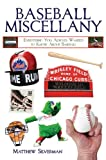 Baseball Miscellany: Everything You Always Wanted to Know About Baseball (Books of Miscellany)